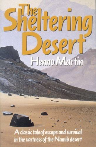 9780868522340: The Sheltering Desert: A Classic Tale of Escape and Survival in the Namib Desert
