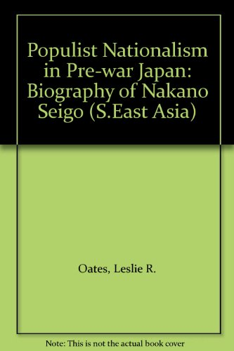 9780868611112: Populist Nationalism in Pre-war Japan: Biography of Nakano Seigo (S.East Asia)