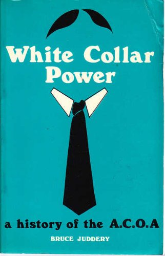 White Collar Power: A History of the A.C.O.A.: Juddery, Bruce