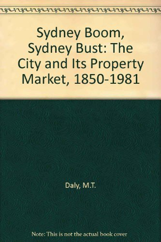 9780868611563: Sydney Boom, Sydney Bust: The City and Its Property Market, 1850-1981