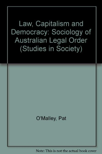 Law, Capitalism and Democracy: A Sociology of Australian Legal Order (Studies in Society) (0868613738) by O'Malley, Pat