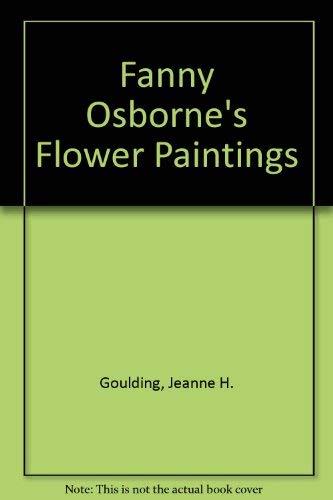 Fanny Osborne's Flower Paintings: Goulding, Jeanne H.