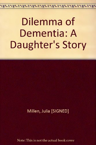 DILEMMA OF DEMENTIA: A DAUGHTER'S STORY
