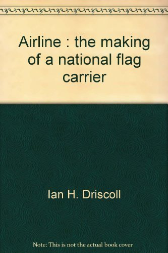 Airline the Making of a National Flag Carrier: Driscoll, Ian