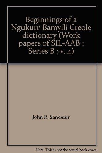 Beginnings of a Ngukurr-Bamyili Creole Dictionary: Sandefur, John R.; Joy L. Sandefur