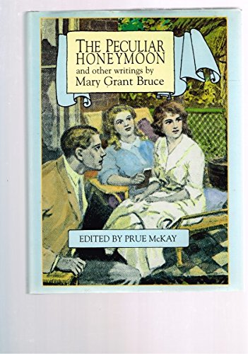 The Peculiar Honeymoon and other Writings By Mary Grant Bruce