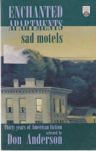 Enchanted Apartments Sad Motels : Thirty Years of American Fiction