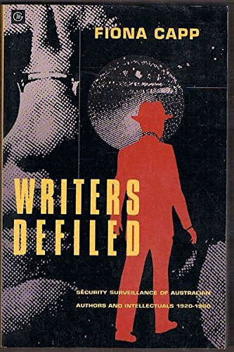 Writers Defiled : Security Surveillance of Australian Authors and Intellectuals 1920-1960: Capp, ...