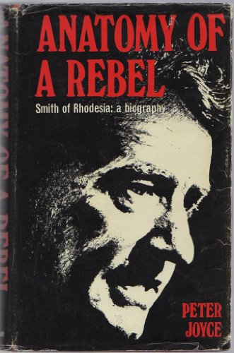 9780869210000: Anatomy of a rebel: Smith of Rhodesia : a biography