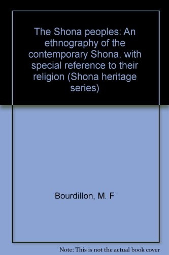 The Shona peoples: An ethnography of the contemporary Shona, with special reference to their religion (Shona heritage series) (0869220209) by M. F. C Bourdillon