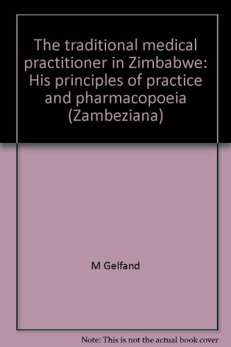 9780869223505: The Traditional medical practitioner in Zimbabwe: His principles of practice and pharmacopoeia (Zambeziana, Vol 17)