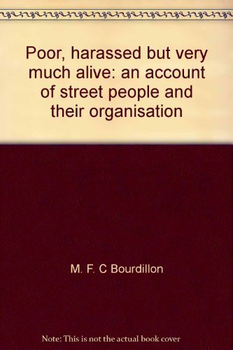 Poor, harassed but very much alive: An account of street people and their organisation (0869225006) by M. F. C Bourdillon