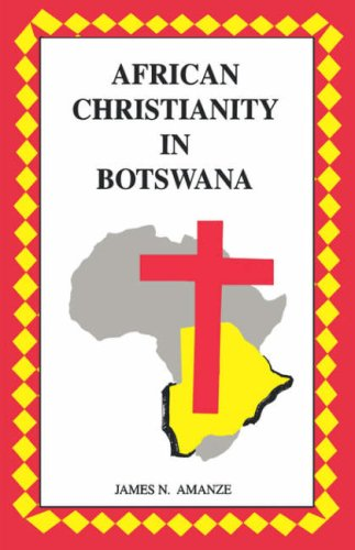 African Christianity in Botswana. The Case of: James N. Amanze