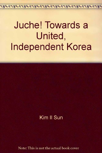 JUCHE! Towards a united, independent Korea. Fifteen: Kim Il Sung