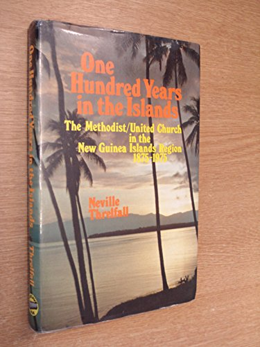 9780869380161: One hundred years in the islands: The Methodist-United Church in the New Guinea Islands Region, 1875-1975