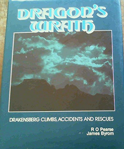 Dragon's Wrath. Drakensberg Climbs, Accidents and Rescues: Pearse, R.O. And James Byrom