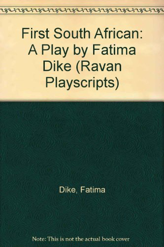 First South African: A Play by Fatima Dike (Ravan Playscripts): Dike, Fatima