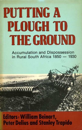 9780869752838: Putting a Plough to the Ground: Accumulation and Dispossession in Rural South Africa, 1850-1930 (New History of Southern Africa Series)