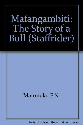 Mafangambiti: The Story of a Bull (Staffrider Series, No 28): T. N. Maumela; Illustrator-Duke Ketye