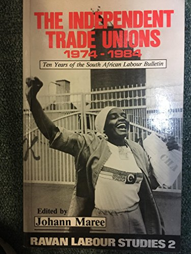 9780869753071: The Independent Trade Unions, 1974-1984: Ten Years of the South African Labour Bulletin (Ravan Labour Studies, 2)