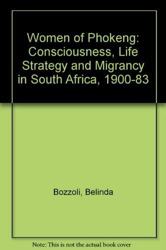 Women of Phokeng: Consciousness, Life Strategy and Migrancy in South Africa, 1900-83: Bozzoli, ...