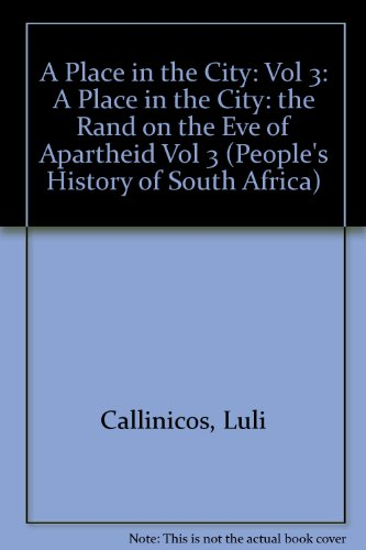 Place In City: People'S History Of South Africa, Volume 3 (Vol 3) (0869754246) by Luli Callinicos