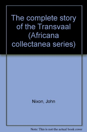 The complete story of the Transvaal (Africana collectanea series): Nixon, John
