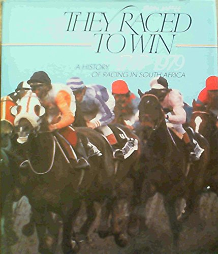 9780869771297: They raced to win: A history of racing in South Africa, 1797-1979