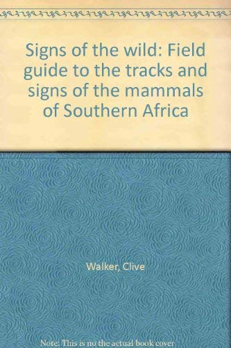 Signs of the wild: Field guide to the tracks and signs of the mammals of Southern Africa: Walker, ...
