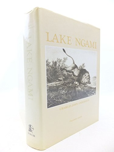Lake Ngami or Explorations and Discovery During Four Years of Wanderings in Wilds of South-Wester...