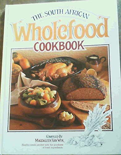 9780869774953: The South African Wholefood Cookbook Whole Food Africa