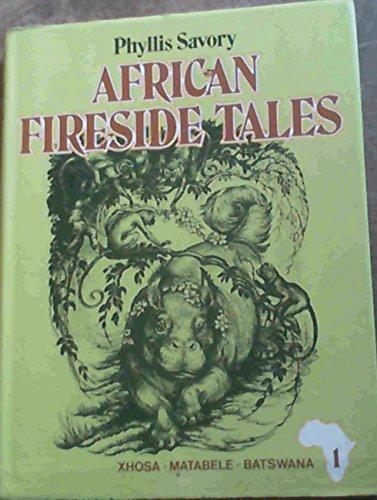 African Fireside Tales Part 1 Xhosa-Matabele-Batswana: Savory, Phyllis