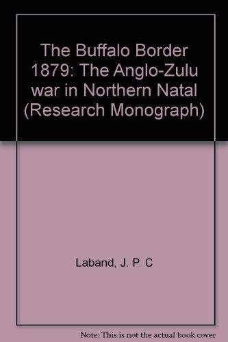 The Buffalo border, 1879: The Anglo-Zulu War: John Laband