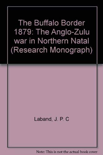 9780869803448: The Buffalo border, 1879: The Anglo-Zulu War in northern Natal (Research monograph / Department of History, University of Natal)