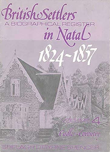 9780869805435: British Settlers in Natal 1824-1857 Vol. 4: A Biographical Register (Cadle-Coventry)