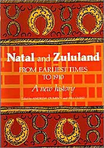 NATAL AND ZULULAND: FROM EARLIEST TIMES TO 1910: A NEW HISTORY.: Duminy, Andrew and Bill Guest (...