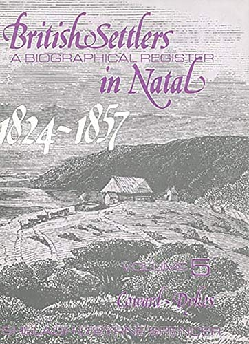 9780869807002: British Settlers in Natal 1824-1857 Vol. 5: A Biographical Register (Coward-Dykes)