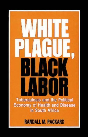 White Plague Black Labor (0869807331) by Packard, Randall M.; Jones, R.T.