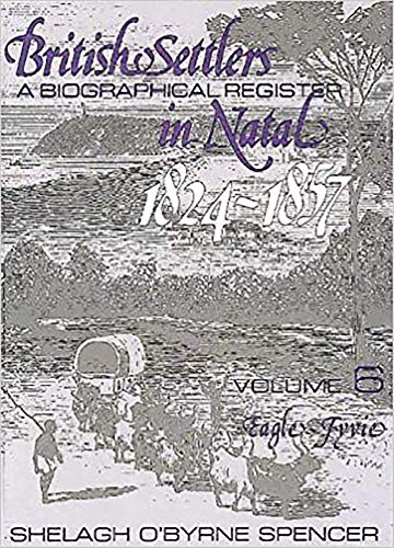 9780869808191: British Settlers in Natal 1824-1857 Vol. 6: A Biographical Register (Eagle-Fyvie)