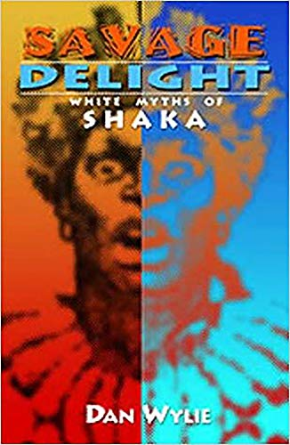 Savage Delight: White Myths of Shaka: Wylie, Dan