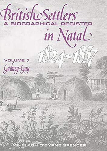 9780869809693: British Settlers in Natal 1824-1857 Vol. 7: A Biographical Register (Gadney-Guy)