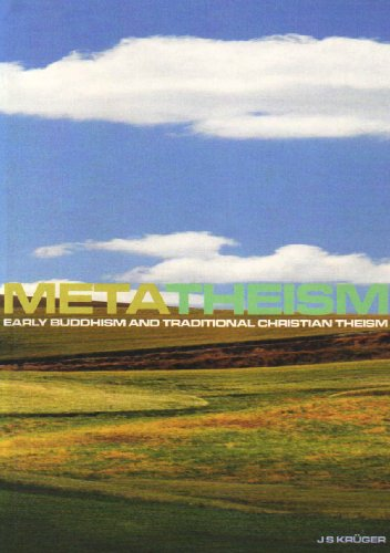 Metatheism: Early Buddhism and Traditional Christian Theism: Kruger, J. S.