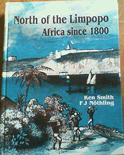 North of the Limpopo Africa Since 1800: Smith, Ken &