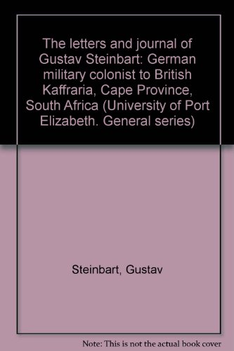 9780869880777: The letters and journal of Gustav Steinbart: German military colonist to British Kaffraria, Cape Province, South Africa (University of Port Elizabeth. General series)