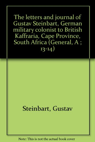 9780869880883: The letters and journal of Gustav Steinbart, German military colonist to British Kaffraria, Cape Province, South Africa (General, A ; 13-14)