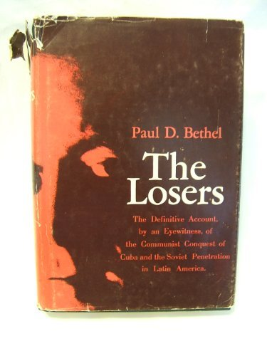 The losers;: The definitive report, by an eyewitness, of the Communist conquest of Cuba and the S...