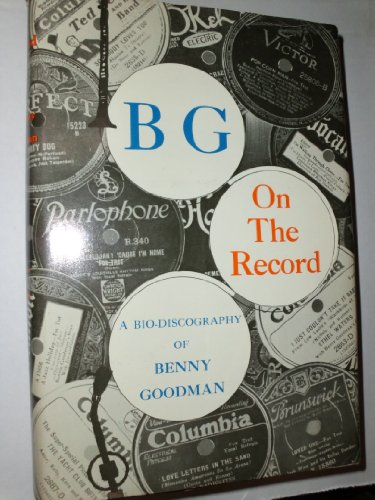 BG - On the Record: A Bio-discography of Benny Goodman.: CONNOR, D. Russell and HICKS, Warren W.
