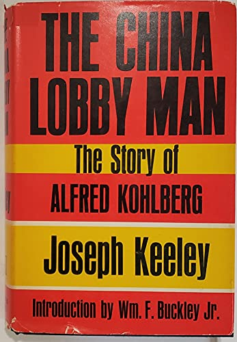 The China lobby man;: The story of Alfred Kohlberg,: Keeley, Joseph Charles