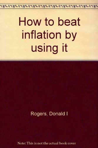 How to beat inflation by using it: Rogers, Donald I