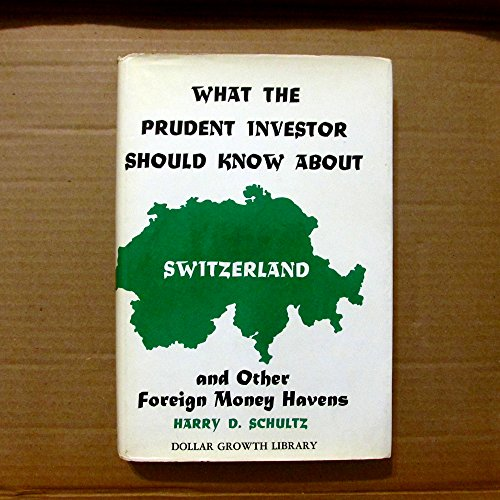 What the Prudent Investor Should Know About Switzerland and Other Foreign Money Havens